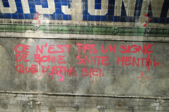 """I asked a French friend what this means and she said """"Its not a mental healthy state to be feeling good"""". Cool thoughts in the subway."""